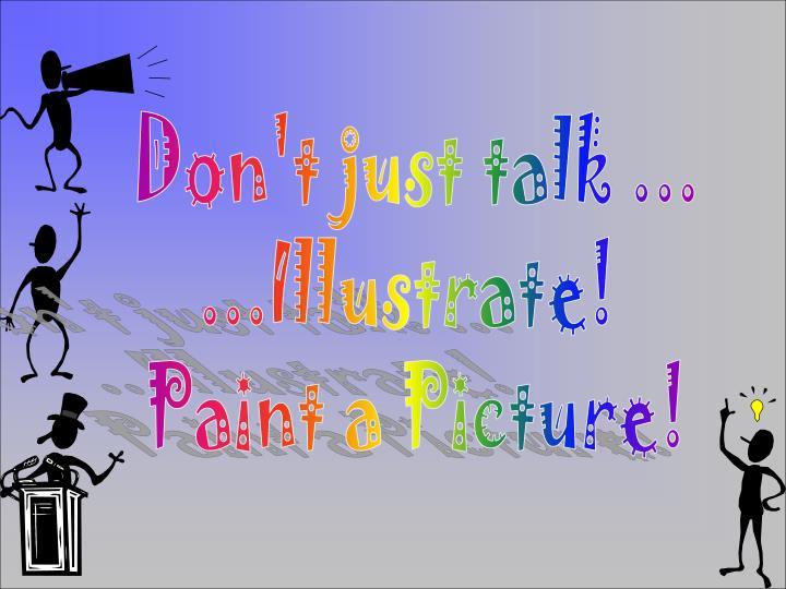 Don't just talk ...