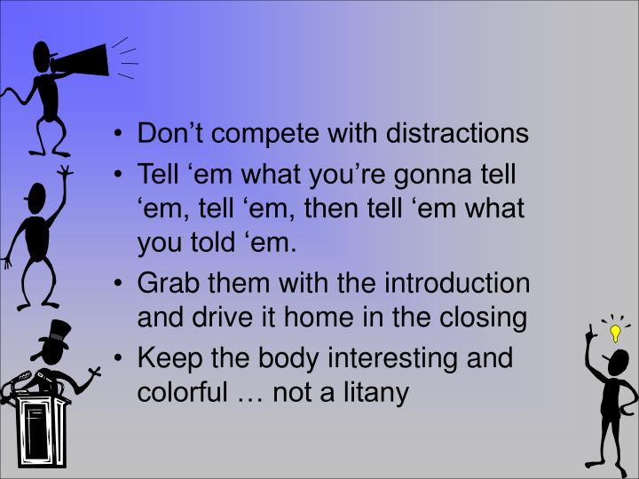 Don't compete with distractions