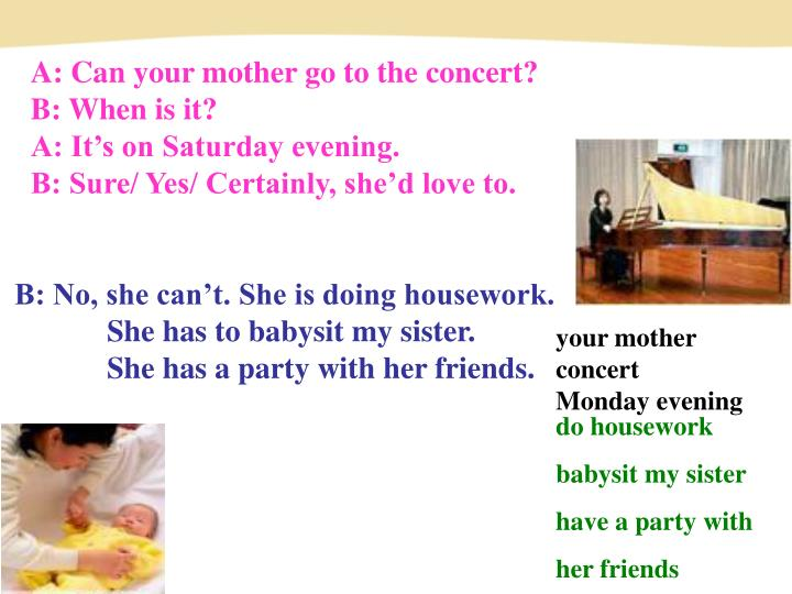 A: Can your mother go to the concert?