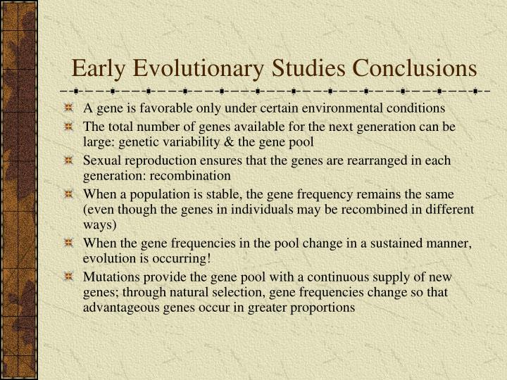 Early Evolutionary Studies Conclusions