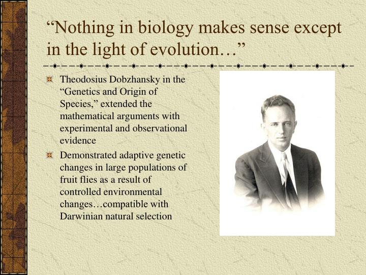 """""""Nothing in biology makes sense except in the light of evolution…"""""""