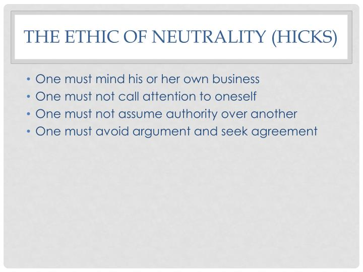 The ethic of neutrality (hicks)
