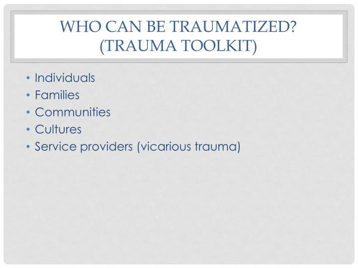 Who can be traumatized? (trauma toolkit)