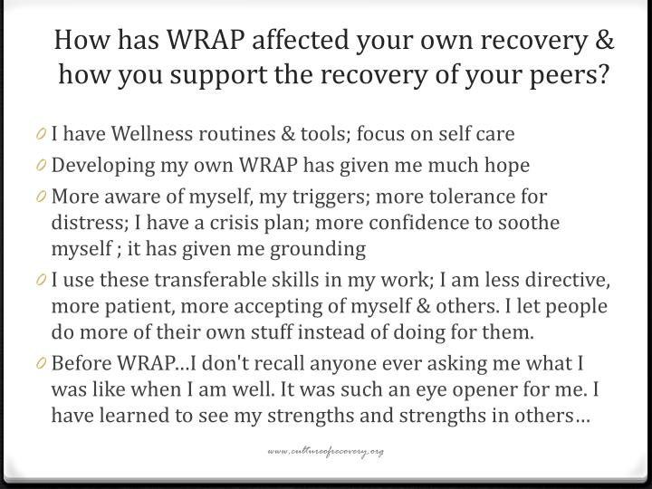 How has WRAP affected your own recovery & how you support the recovery of your peers?