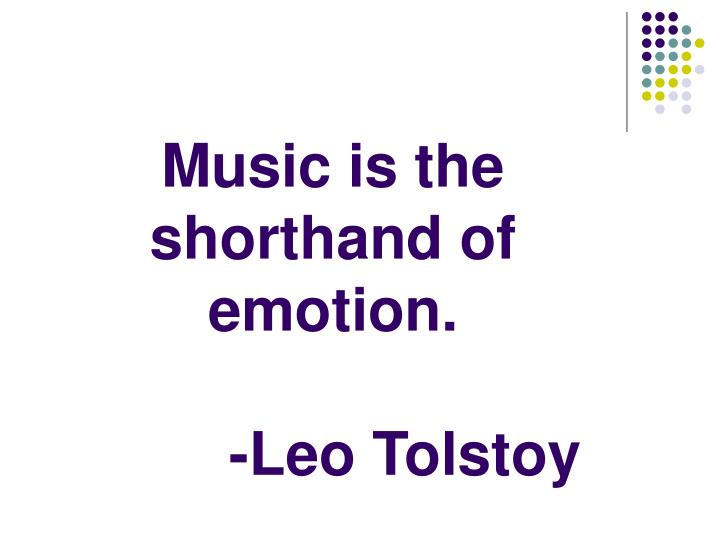 Music is the shorthand of emotion leo tolstoy