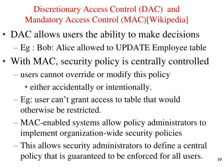 Discretionary Access Control (DAC)  and Mandatory Access Control (MAC)[Wikipedia]