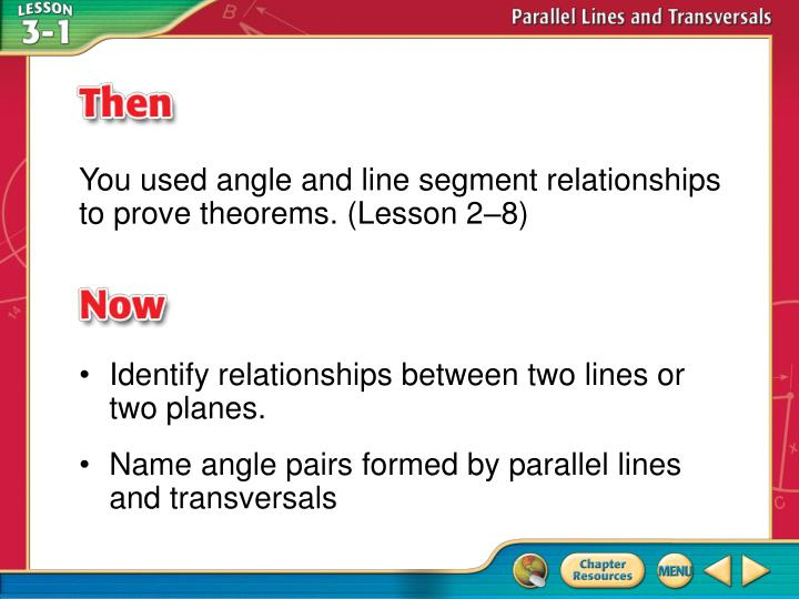 You used angle and line segment relationships to prove theorems. (Lesson 2–8)