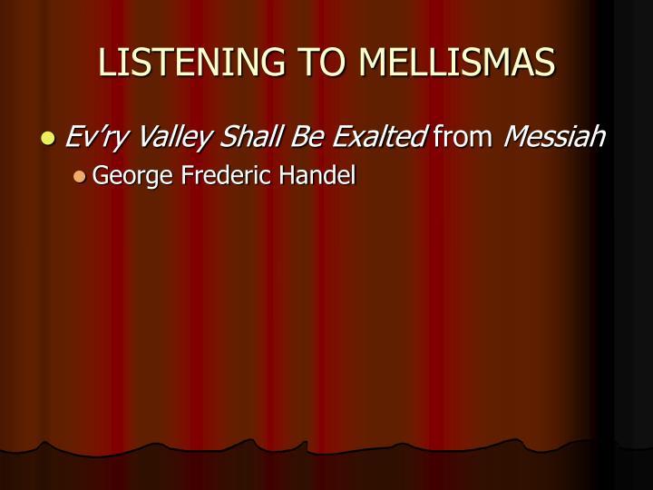 LISTENING TO MELLISMAS