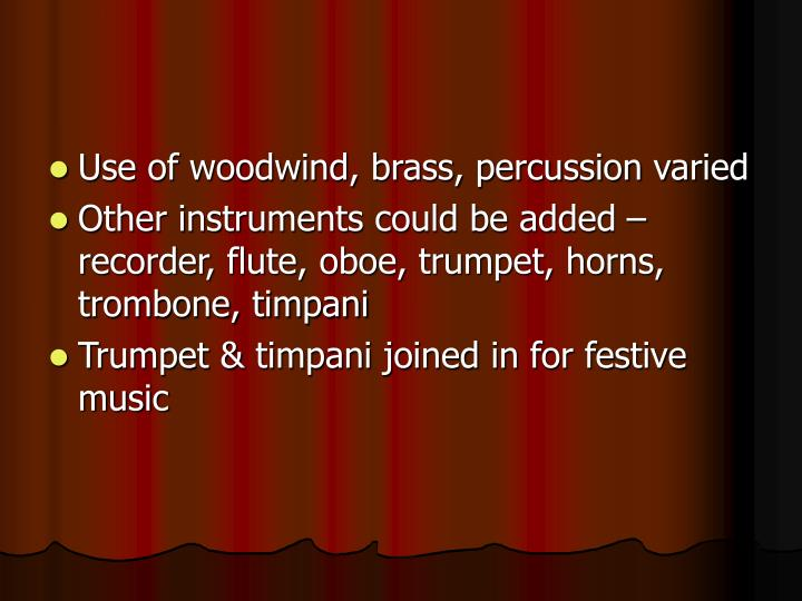 Use of woodwind, brass, percussion varied