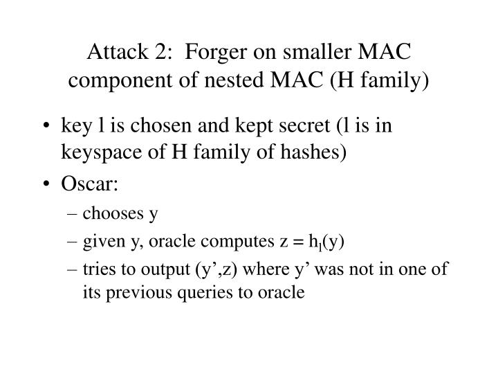 Attack 2:  Forger on smaller MAC component of nested MAC (H family)