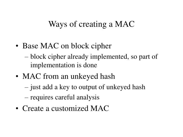 Ways of creating a MAC