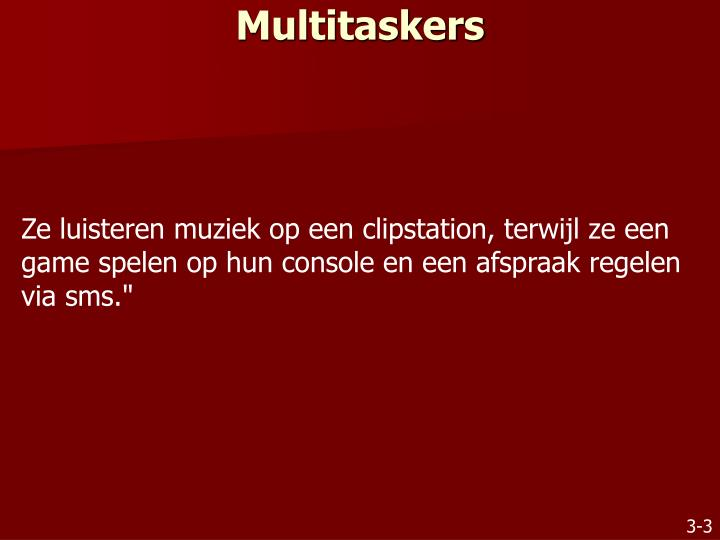 Multitaskers