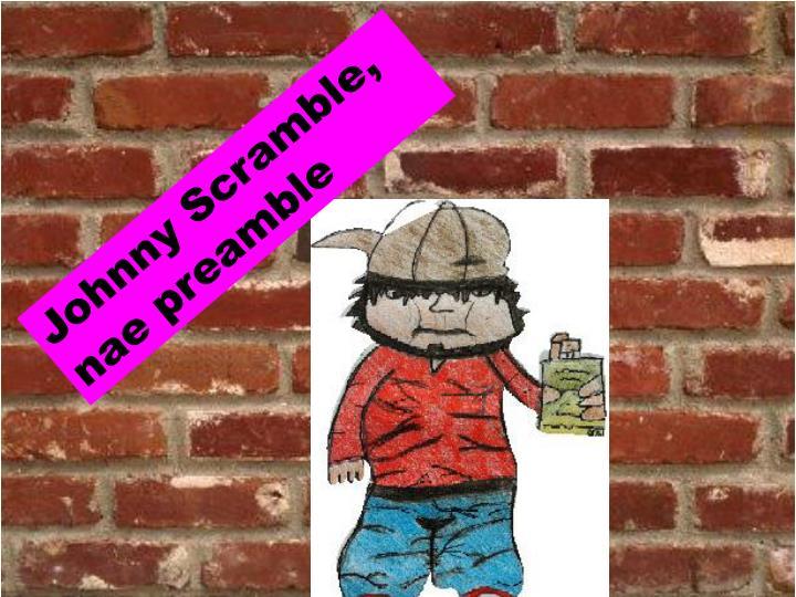 Johnny Scramble, nae preamble