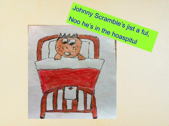Johnny Scramble's jist a ful,