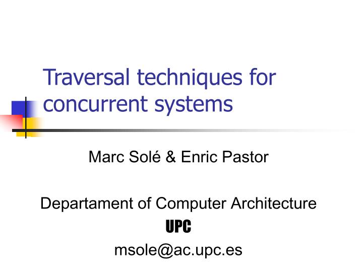 Traversal techniques for concurrent systems