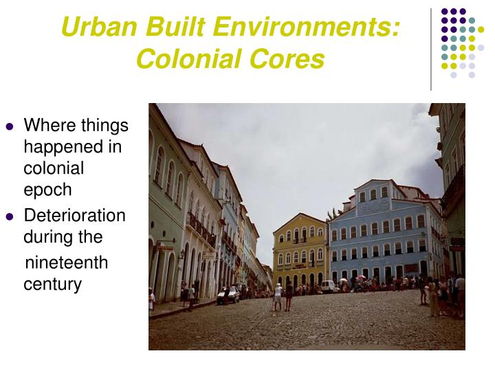 Urban Built Environments:  Colonial Cores