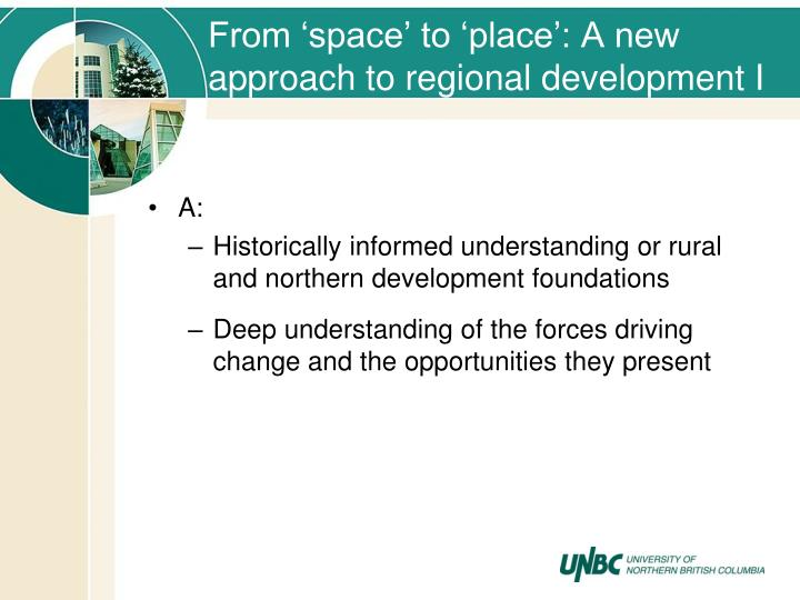 From 'space' to 'place': A new approach to regional development I