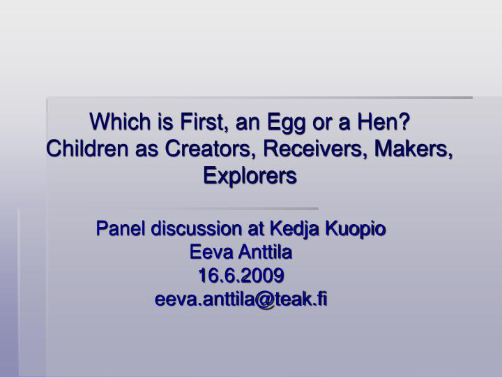 Which is first an egg or a hen children as creators receivers makers explorers