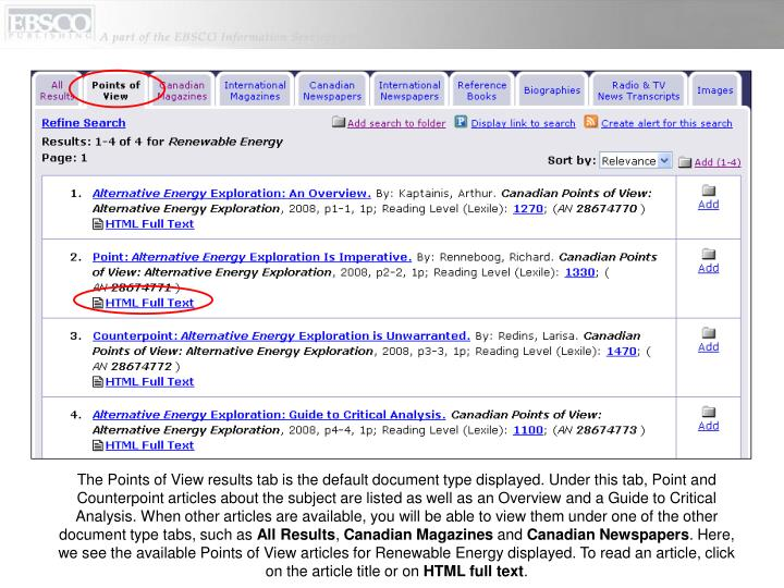 The Points of View results tab is the default document type displayed. Under this tab, Point and Counterpoint articles about the subject are listed as well as an Overview and a Guide to Critical Analysis. When other articles are available, you will be able to view them under one of the other document type tabs, such as