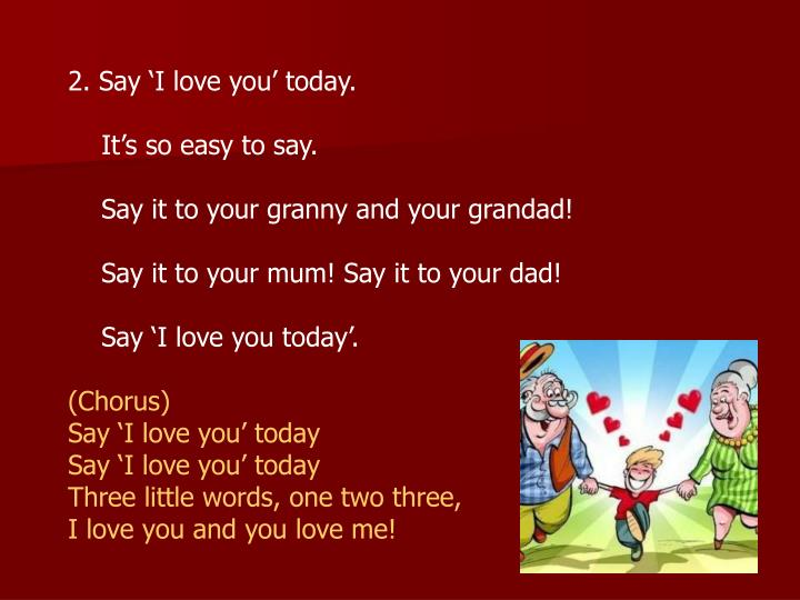 2. Say 'I love you' today.