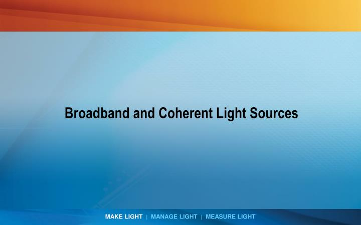 broadband and coherent light sources