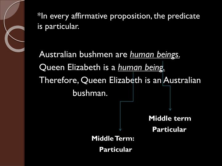*In every affirmative proposition, the predicate is particular.