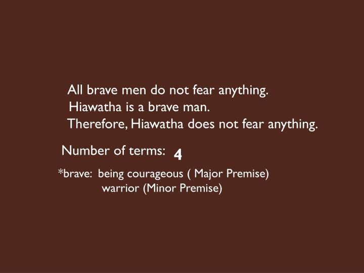 All brave men do not fear anything.