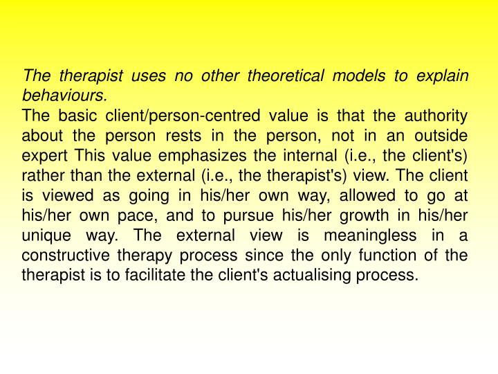 The therapist uses no other theoretical models to explain behaviours.