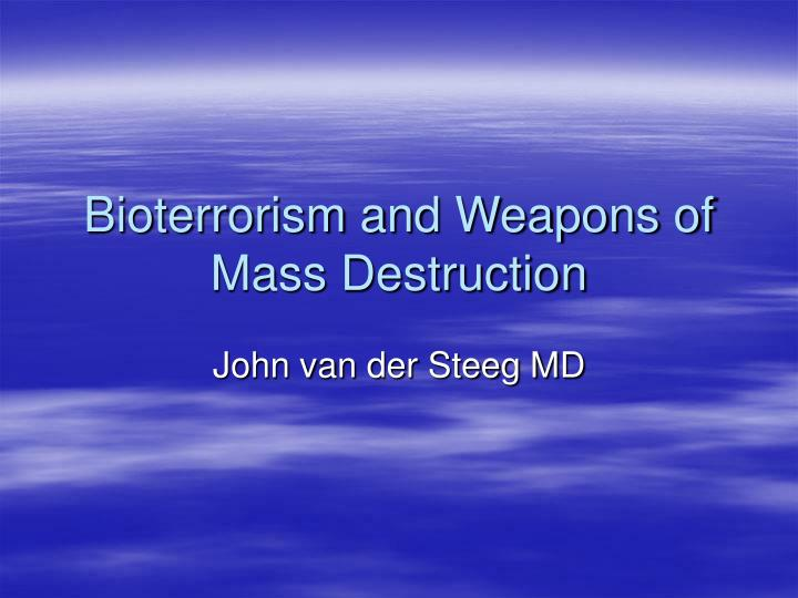 bioterrorism and weapons of mass destruction n.