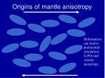 origins of mantle anisotropy2