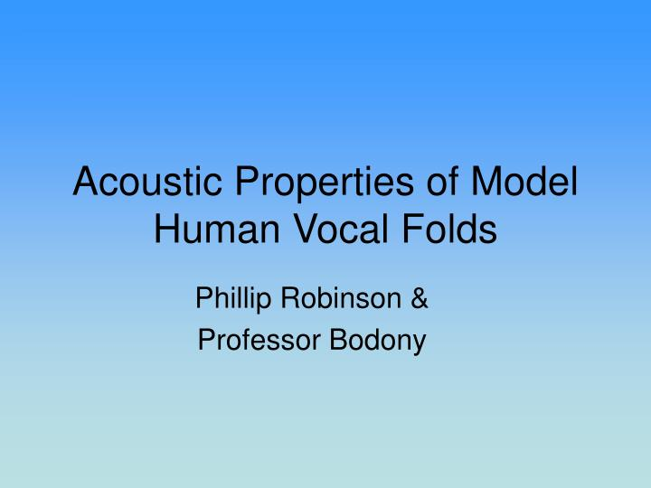 acoustic properties of model human vocal folds