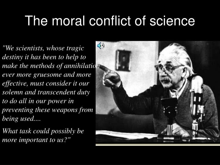 The moral conflict of science