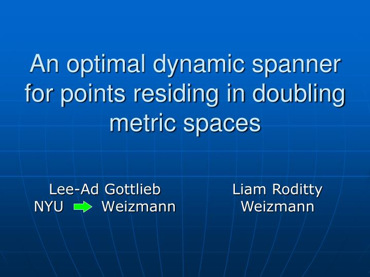 an optimal dynamic spanner for points residing in doubling metric spaces n.