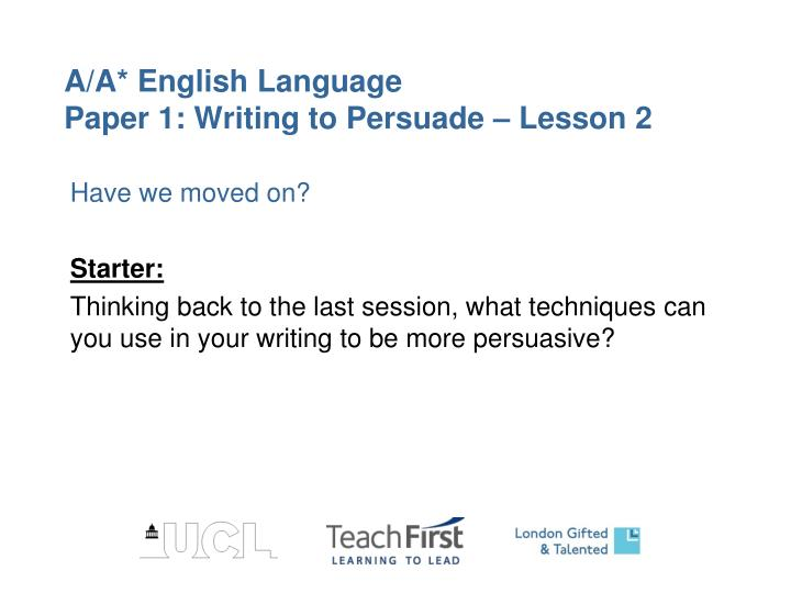 a a english language paper 1 writing to persuade lesson 2 n.