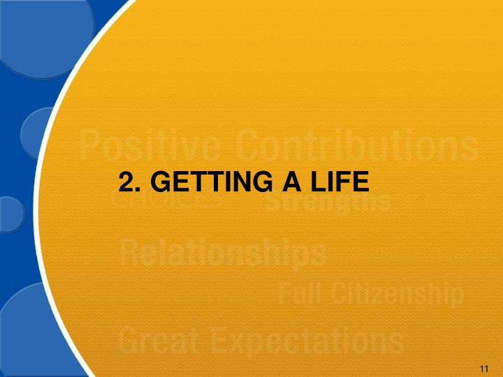 2.GETTING A LIFE