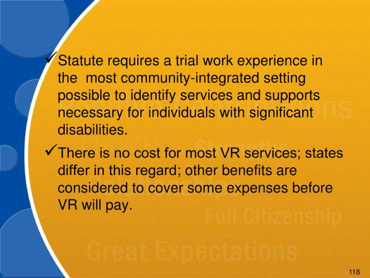 Statute requires a trial work experience in the  most community-integrated setting possible to identify services and supports necessary for individuals with significant disabilities.
