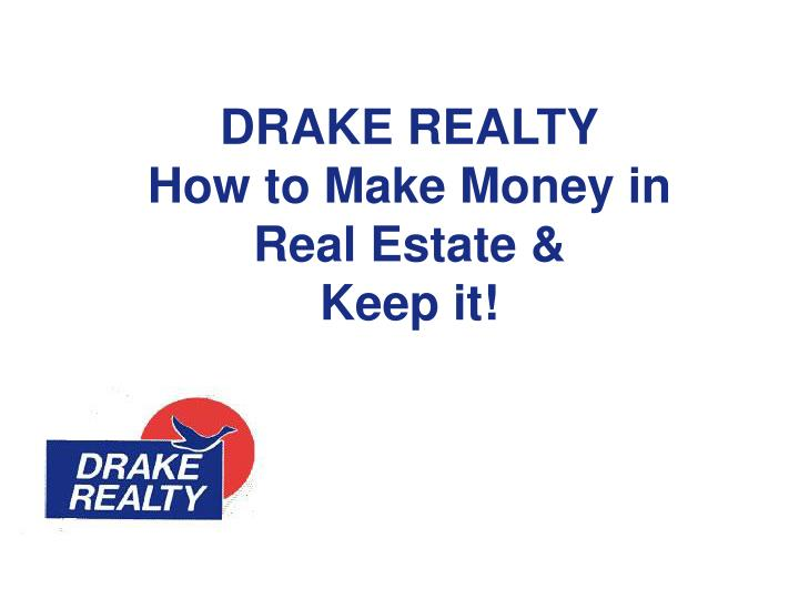 Drake realty how to make money in real estate keep it