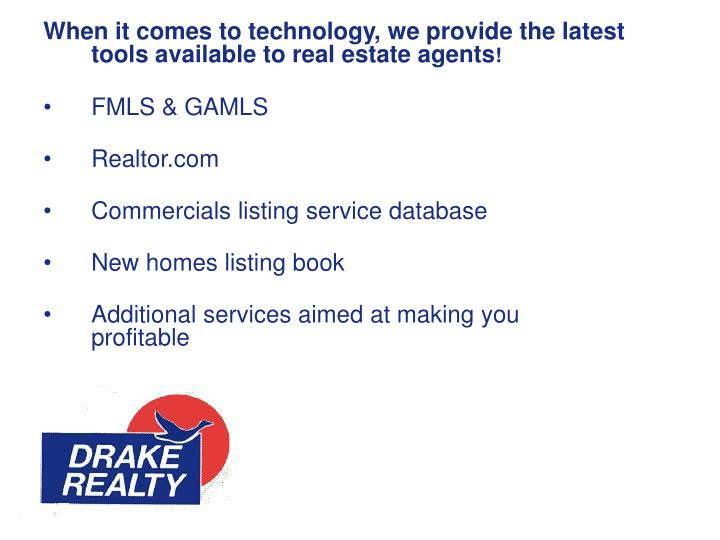 When it comes to technology, we provide the latest tools available to real estate agents