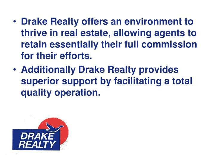 Drake Realty offers an environment to thrive in real estate, allowing agents to retain essentially t...