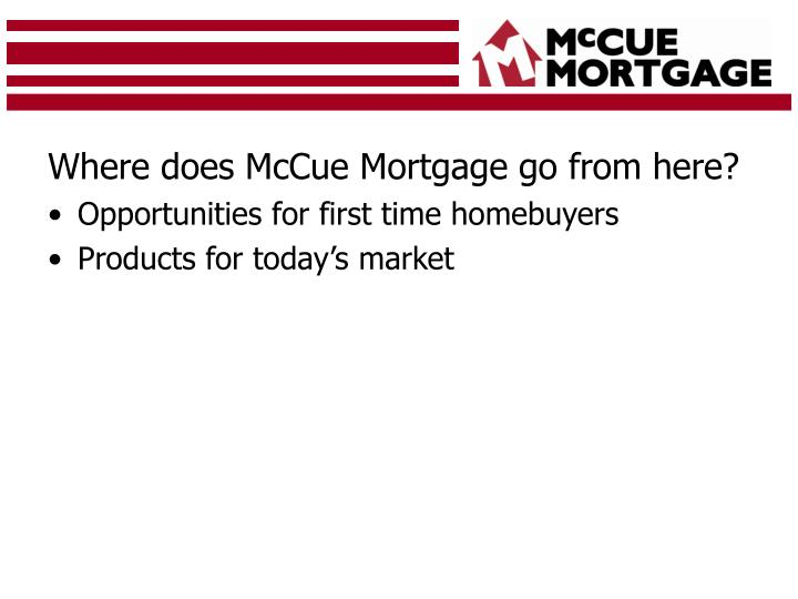 Where does McCue Mortgage go from here?