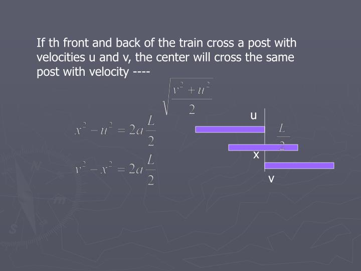 If th front and back of the train cross a post with velocities u and v, the center will cross the same post with velocity ----
