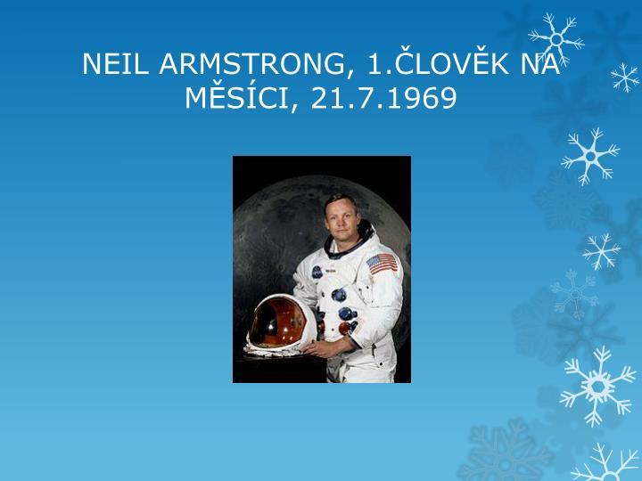NEIL ARMSTRONG, 1.ČLOVĚK NA MĚSÍCI, 21.7.1969