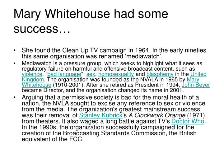 Mary Whitehouse had some success…