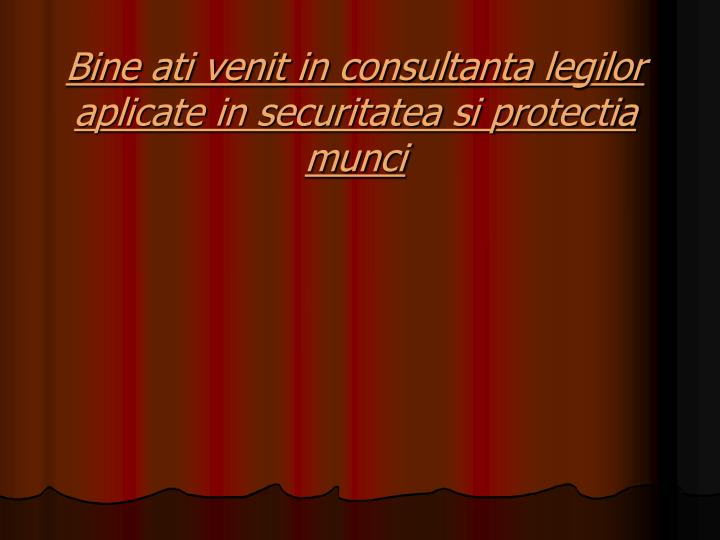 Bine ati venit in consultanta legilor aplicate in securitatea si protectia munci