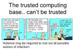 the trusted computing base can t be trusted