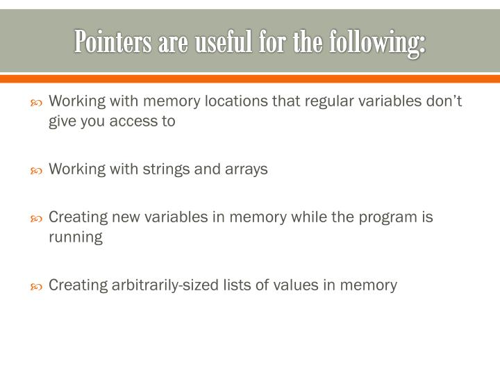 Pointers are useful for the following