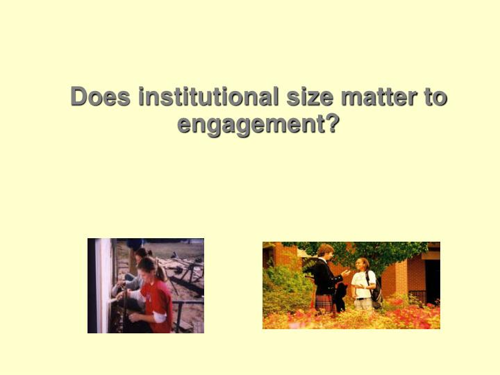 Does institutional size matter to engagement?
