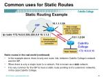 common uses for static routes1
