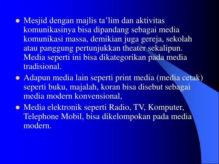 Mesjid dengan majlis ta'lim dan aktivitas komunikasinya bisa dipandang sebagai media komunikasi ma...