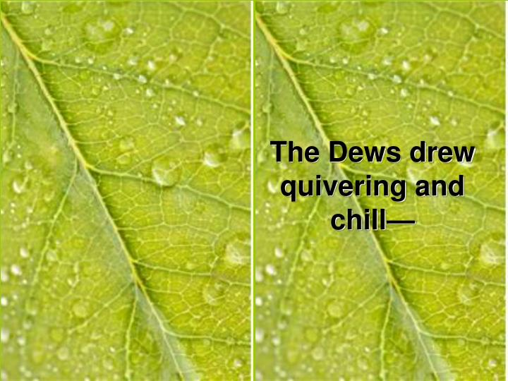 The Dews drew quivering and chill—